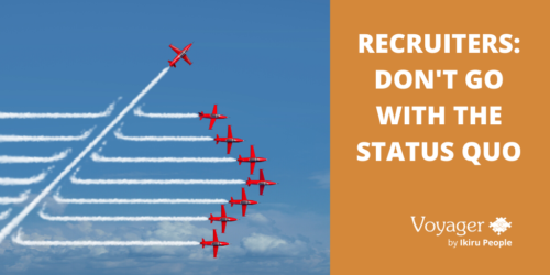 Recruiters - Don't go with the status quo!