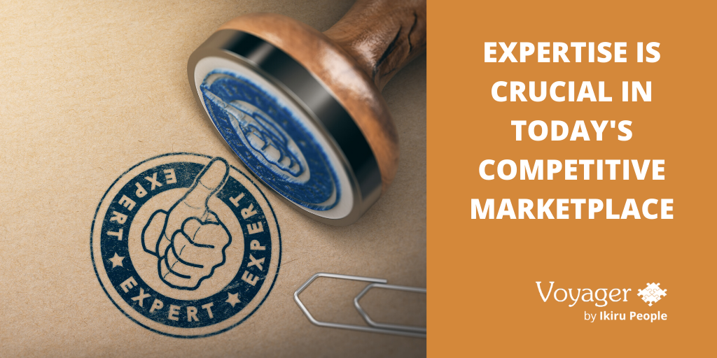 Expertise is crucial in today's competitive marketplace