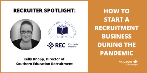 Recruiter Spotlight: How to Start a Recruitment Business During the Pandemic